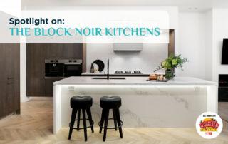 Spotlight on: The Block Noir Kitchens